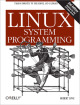 Linux System Programming: Talking Directly to the Kernel and C Library (Second Edition)